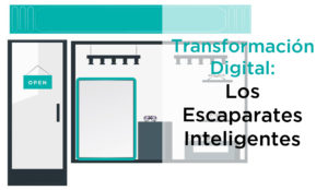 La Transformación Digital y los Escaparates Inteligentes